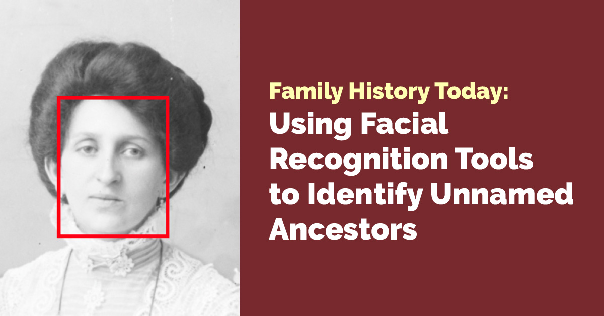 Family History Today: Using Facial Recognition Tools to Identify Unnamed Ancestors