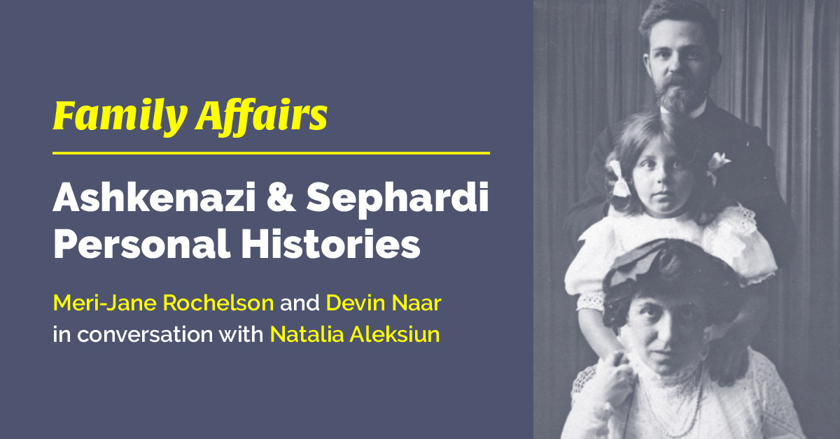 FAMILY AFFAIRS: Ashkenazi and Sephardi Personal Histories - Live on Zoom