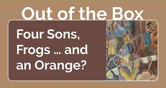 Out of the Box:  Four Sons, Frogs…and an Orange?