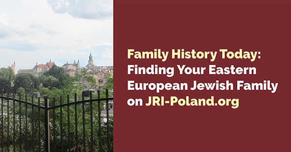Family History Today: Finding Your Eastern European Jewish Family on JRI-Poland.org