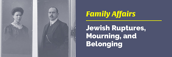 Family Affairs: Jewish Ruptures, Mourning, and Belonging – Live on Zoom