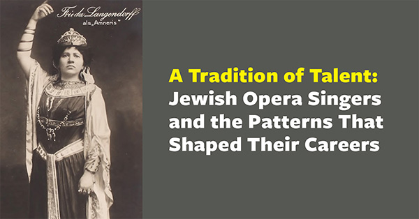 A Tradition of Talent: Jewish Opera Singers and the Patterns That Shaped Their Careers