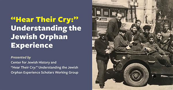 """Hear Their Cry:"" Understanding the Jewish Orphan Experience"