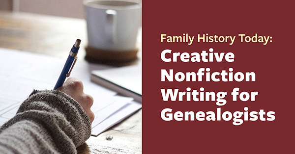 Family History Today: Creative Nonfiction Writing for Genealogists