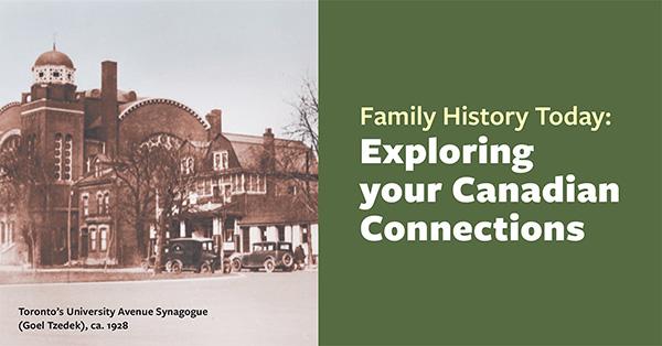 FamilyHistoryTodayExploringyourCanadianConnections