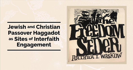Jewish and Christian Passover Haggadot as Sites of Interfaith Engagement – Live on Zoom