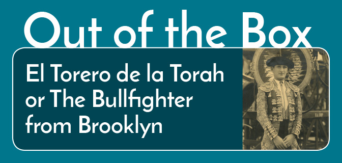 Out of the Box: El Torero de la Torah or the Bullfighter from Brooklyn