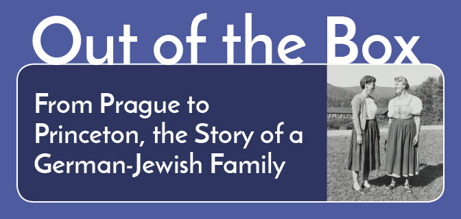 Out of the Box: From Prague to Princeton, the Story of a German-Jewish Family